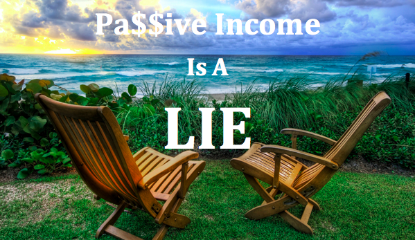 passive income is a lie