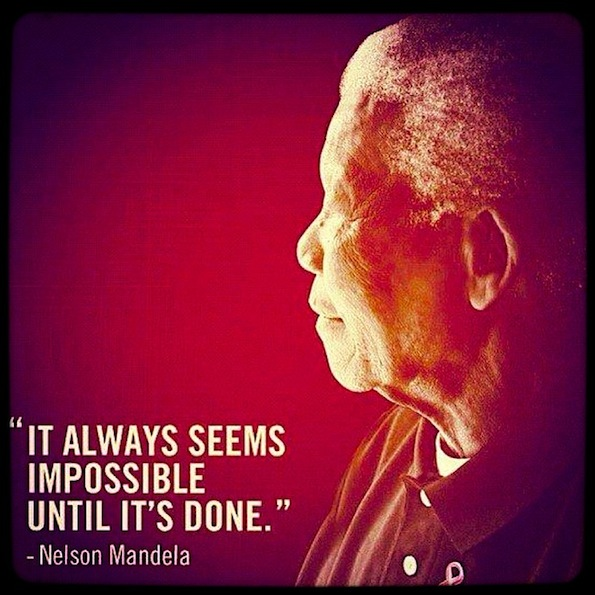 Nelson Mandela its impossible until its done