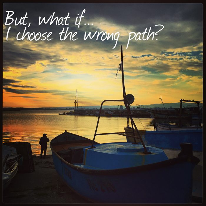 what if I choose the wrong path