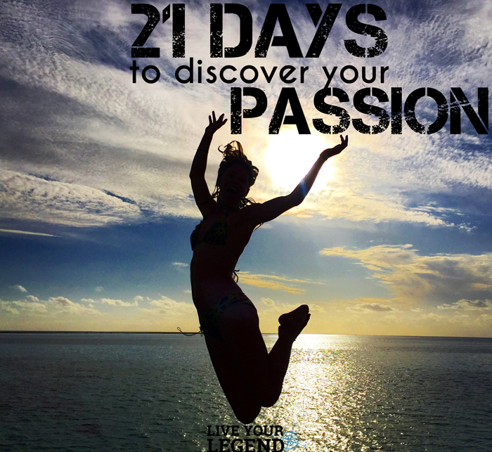 Live Your Legend: 21 Days to Discover Your Passion