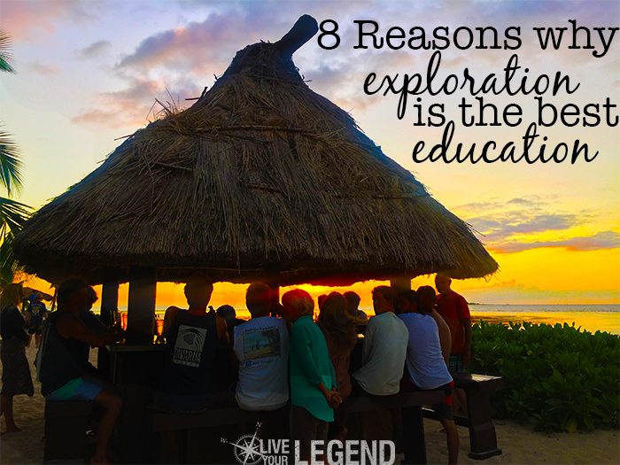 Live Your Legend: * Reasons Why Exploration is Best Education