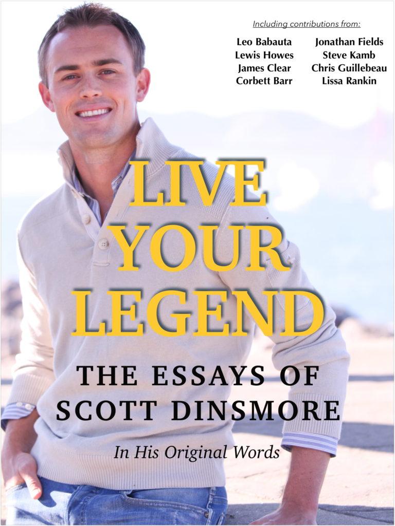 LIVE YOUR LEGEND: THE ESSAYS OF SCOTT DINSMORE